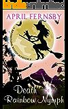 Death Of A Rainbow Nymph (A Brimstone Witch Mystery Book 8)