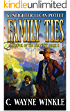 Family Ties: A Western Adventure (The Adventures of Gunfighter Lucas Poteet Book 2)