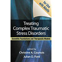Treating Complex Traumatic Stress Disorders (Adults): Scientific Foundations and Therapeutic Models (English Edition)