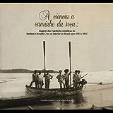 A Ciência a caminho da roça: imagens das expedições científicas do Instituto Oswaldo Cruz ao interior do Brasil entre 1911 e 1913