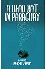 A Dead Bat In Paraguay: One Man's Peculiar Journey Through South America Kindle Edition