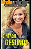 EINFACH GESUND!: Eine wissenschaftliche Reise. - Die besten Tipps für Ernährung und Gesundheit.