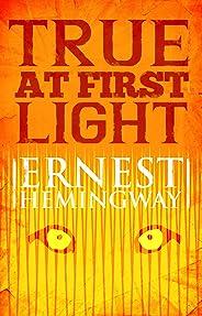 True at First Light: A Fictional Memoir (English Edition)