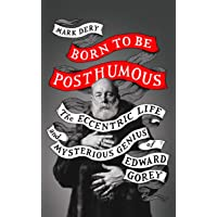 Born to Be Posthumous: The Eccentric Life and