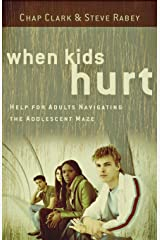 When Kids Hurt: Help for Adults Navigating the Adolescent Maze Paperback