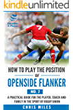 How to play the position of Openside Flanker (No.7): A practical guide for the player, coach and family in the sport of rugby union (Develop A Player rugby union player manuals) (English Edition)