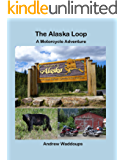 The Alaska Loop A Motorcycle Adventure