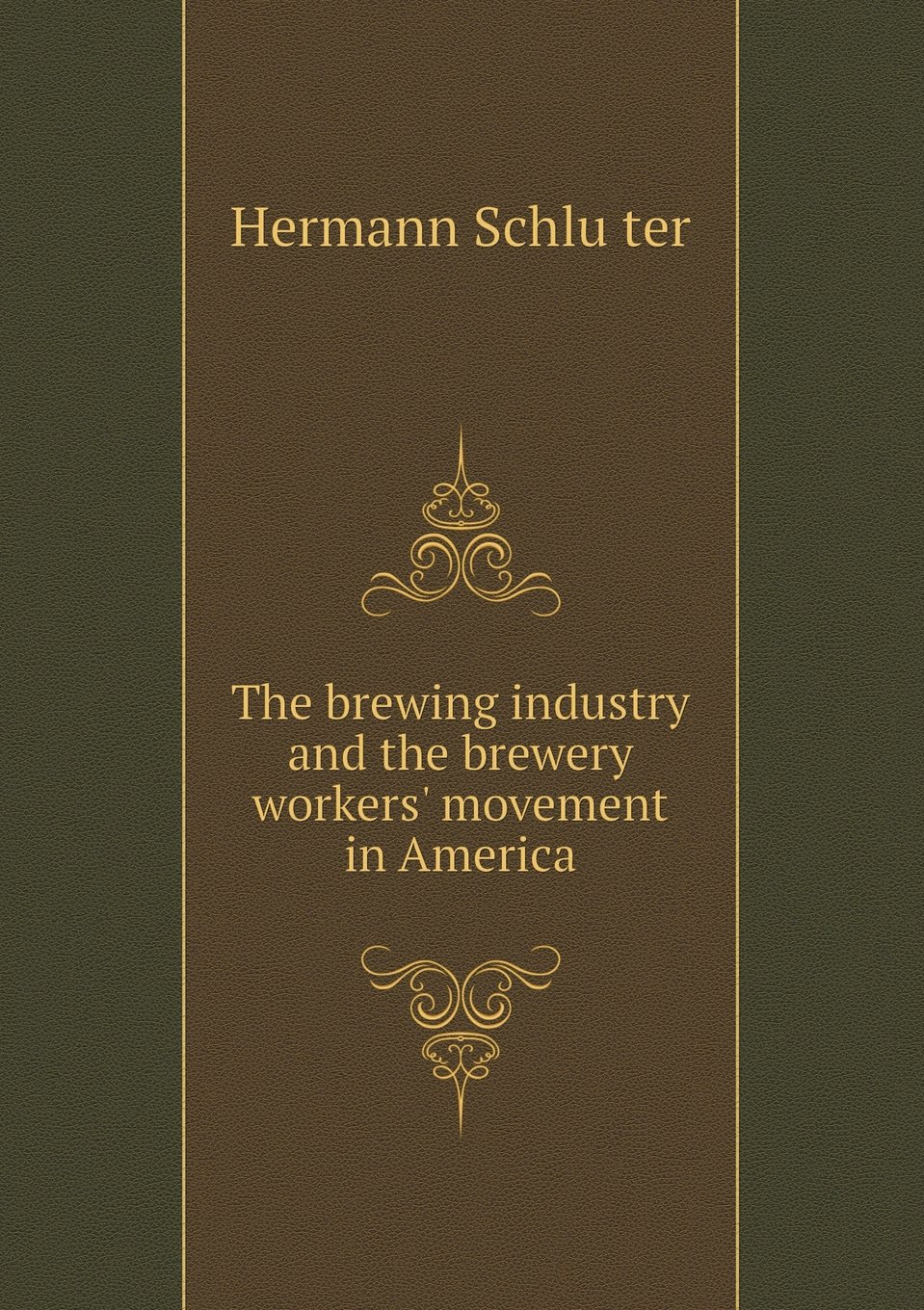 Read Online The Brewing Industry and the Brewery Workers' Movement in America PDF