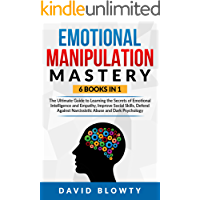 Emotional Manipulation Mastery: 6 in 1 The Ultimate Guide to Learning the Secrets of Emotional Intelligence and Empathy…