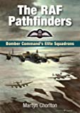 The RAF Pathfinders: Bomber Command's Elite Squadrons (Aviation)