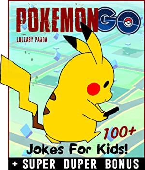 POKEMON GO: 100+ Funny Pokemon GO Jokes & Memes for Kids (POKEMON GO parody book) + SUPER BONUS