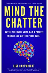 Mind The Chatter: Master Your Inner Voice, Gain a Positive Mindset and Get Your Power Back! Kindle Edition