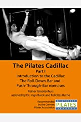 The Pilates Cadillac - Part I: Introduction to the Cadillac, The Roll-Down-Bar and Push-Through-Bar exercises (The Pilates Equipment Book 3) Kindle Edition