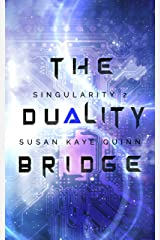 The Duality Bridge (Singularity Series Book 2) Kindle Edition