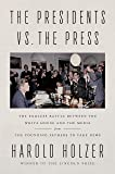 The Presidents vs. the Press: The Endless Battle between the White House and the Media--from the Founding Fathers to…
