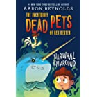 Narwhal I'm Around (The Incredibly Dead Pets of Rex Dexter Book 2)