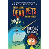 Narwhal I'm Around (The Incredibly Dead Pets of Rex Dexter, 2)
