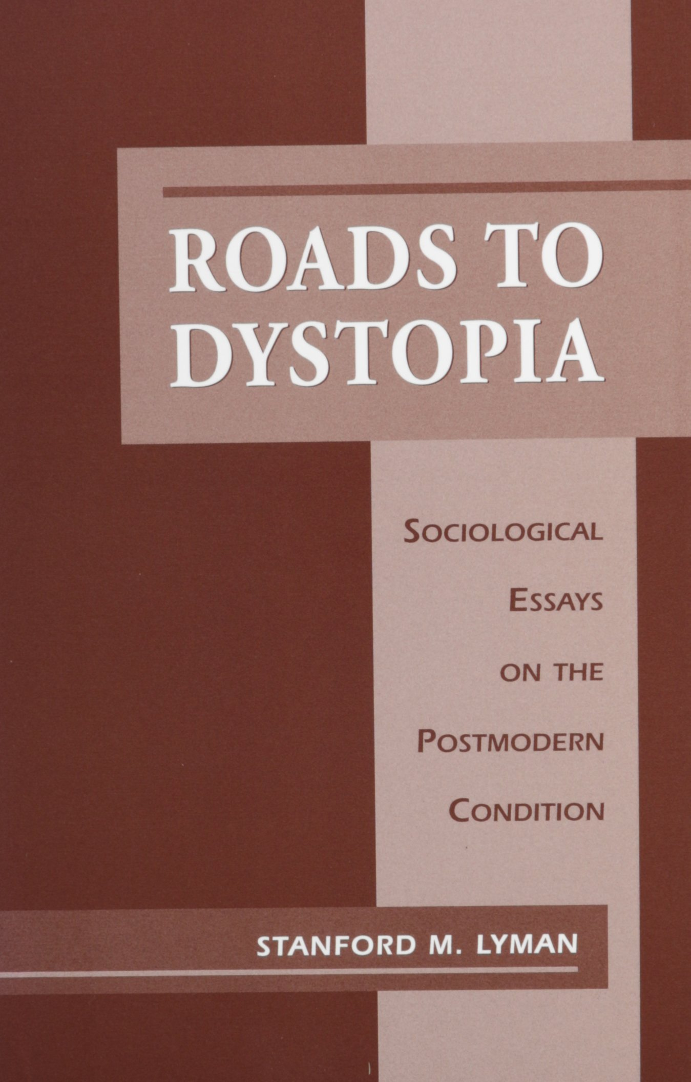 roads to dystopia sociological essays on the postmodern condition  roads to dystopia sociological essays on the postmodern condition studies in american sociology stanford lyman 9781557287113 com books