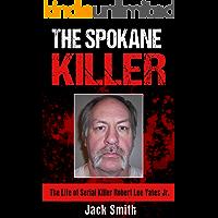The Spokane Killer: The Life of Serial Killer Robert Lee Yates Jr. (Serial Killer True Crime Books Book 12)