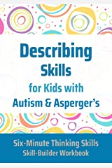 Describing Skills for Kids with Autism & Asperger's (Six-Minute Thinking Skills Book 3) Kindle Edition
