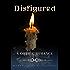 Disfigured: A Gothic Romance Featuring the Phantom of the Opera (Disfigured Series Book 1)