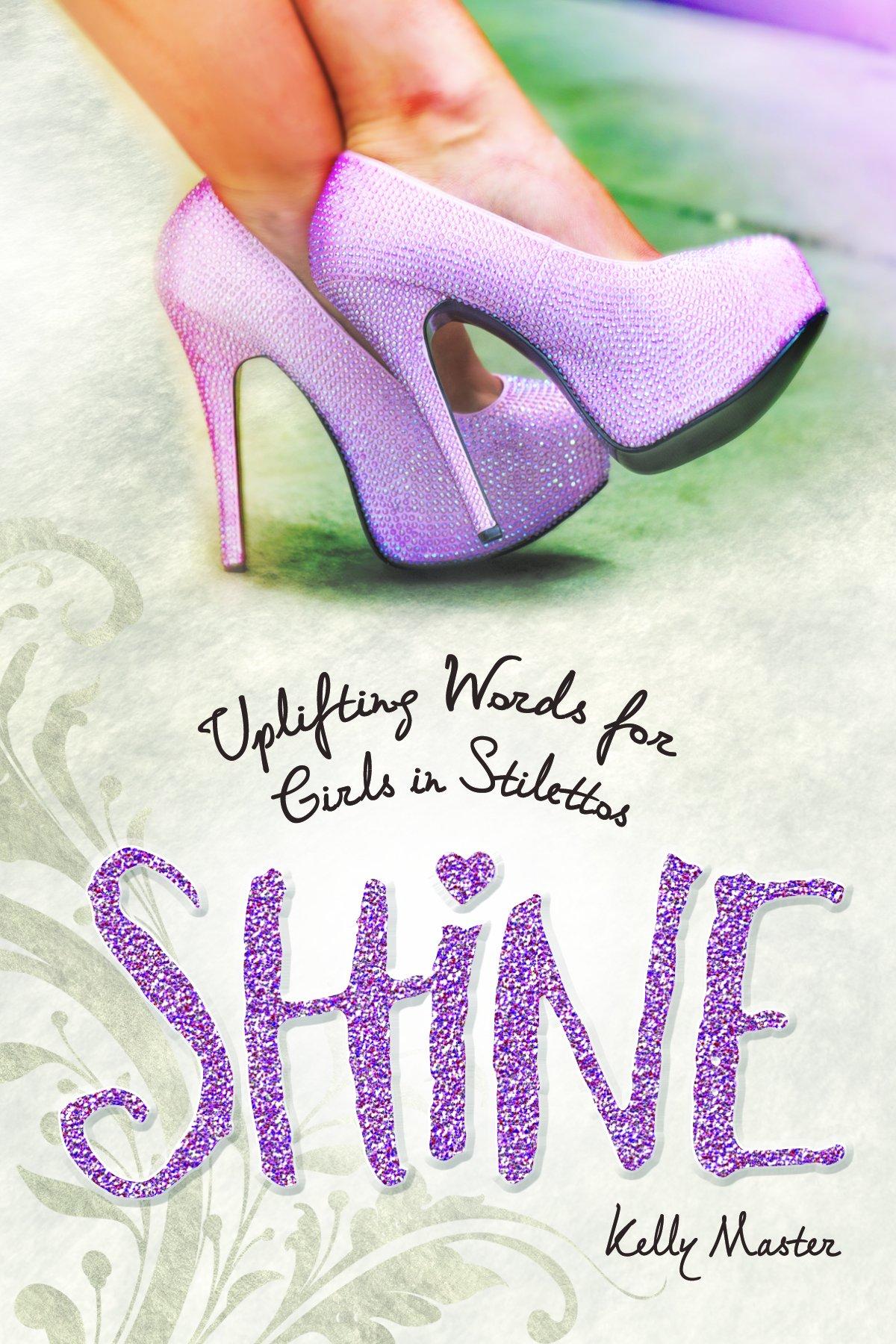 shine uplifting words for girls in stilettos kelly master