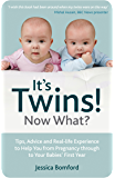 It's Twins! Now What?: Tips, Advice and Real-life Experience to Help You from Pregnancy through to Your Babies' First Year