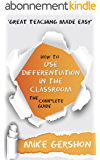 How to use Differentiation in the Classroom: The Complete Guide (The 'How To...' Great Classroom Teaching Series Book 3) (English Edition)