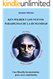 Ken Wilber y los nuevos paradigmas de la humanidad: Una filosofía hermenéutica para seres espirituales (Spanish Edition)
