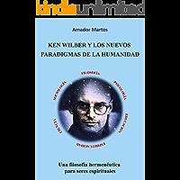 Ken Wilber y los nuevos paradigmas de la humanidad: Una filosofía hermenéutica para seres espirituales