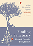 Finding Sanctuary: Monastic steps for Everyday Life (English Edition)