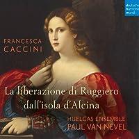 Francesca Caccini: la Liberazione Di Ruggiero Dall'Isola d'Alcina (Live)