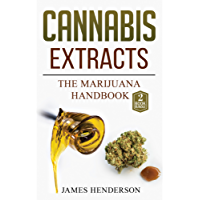 Cannabis Extracts: The Marijuana Handbook - 2 Manuscripts - Marijuana: Growing Cannabis, Cannabis Extracts (English Edition)