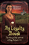 By Loyalty Bound: The Story of the Mistress of King Richard III