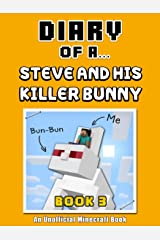 Diary of a Steve and his Killer Bunny: Book 3 [An Unofficial Minecraft Book] (Crafty Tales 77) Kindle Edition