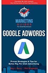 Google AdWords: Proven Strategies & Tips for Better Pay Per Click Advertising (Marketing Guides for Small Businesses Book 2) Kindle Edition