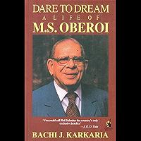Dare to Dream a Life of M.S. Oberoi