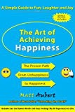 The Art of Achieving Happiness: A Simple Guide to Fun, Laughter and Joy