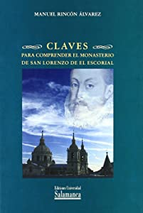 Claves Para Comprender El Monasterio De San Lorenzo De El Escorial/ Key To Understand The