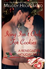 Icing Isn't Only for Cookies: A Renegades Series Holiday Tale (The Renegades Series) Kindle Edition
