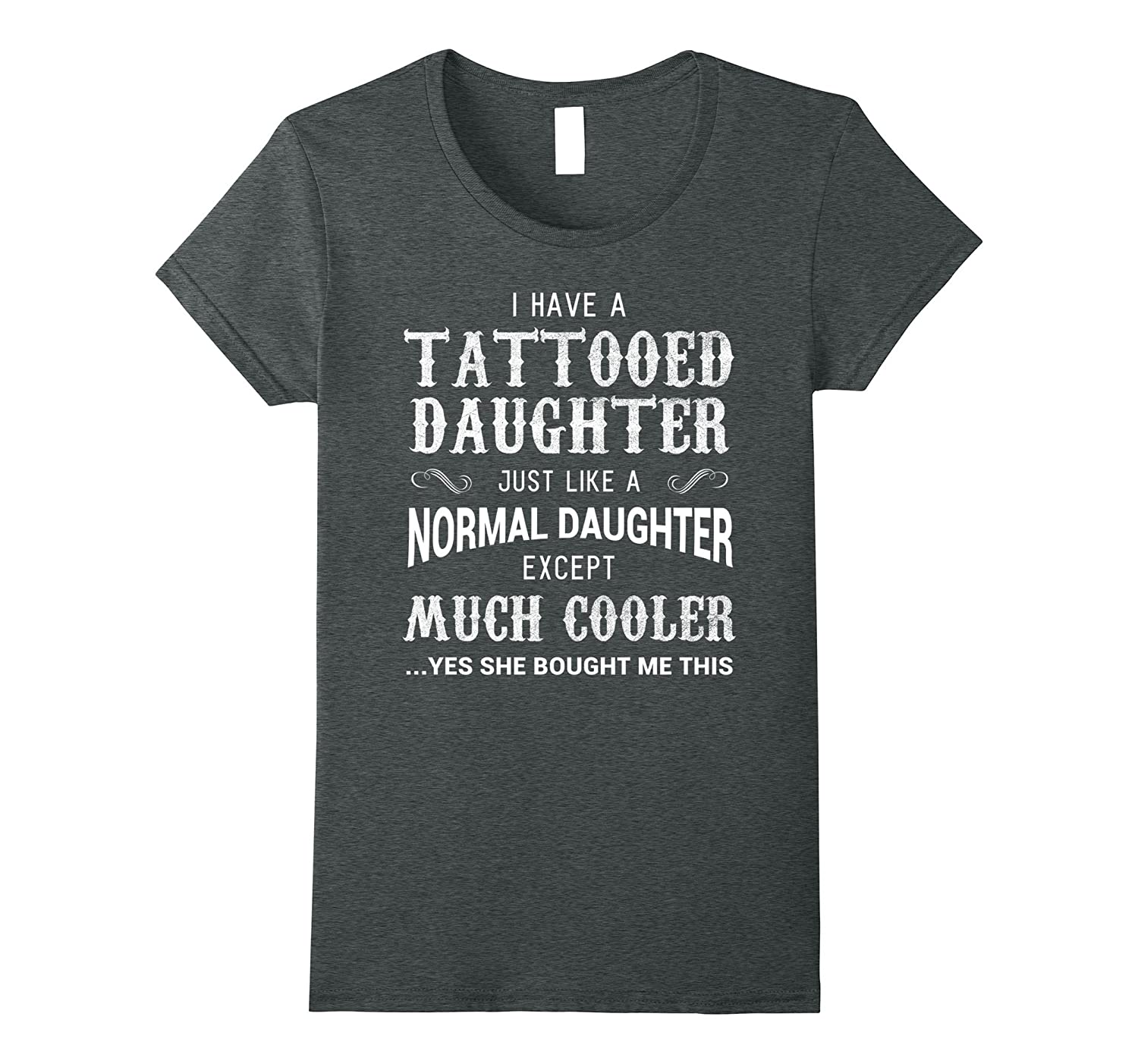 Funny Tattooed Daughter Shirt Tattoo Fathers Day Gift