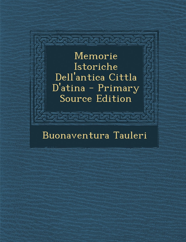 Download Memorie Istoriche Dell'antica Cittla D'atina - Primary Source Edition (Italian Edition) pdf