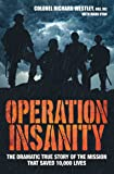 Operation Insanity: The Dramatic True Story of the Mission That Saved Ten Thousand Lives