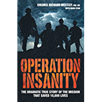 Operation Insanity - The Dramatic True Story of the Mission that Saved Ten Thousand Lives