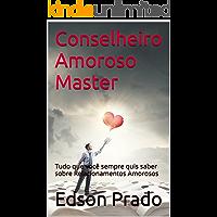 Conselheiro Amoroso Master: Tudo que você sempre quis saber sobre Relacionamentos Amorosos