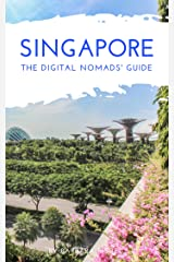 Singapore The Digital Nomads' Guide: Handbook for Digital Nomads, Location Independent Workers, and Connected Travelers in Singapore (City Guides for Digital Nomads 9) Kindle Edition