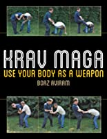 Krav Maga: Use Your Body As A