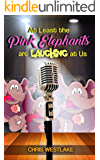 At Least the Pink Elephants are Laughing at Us