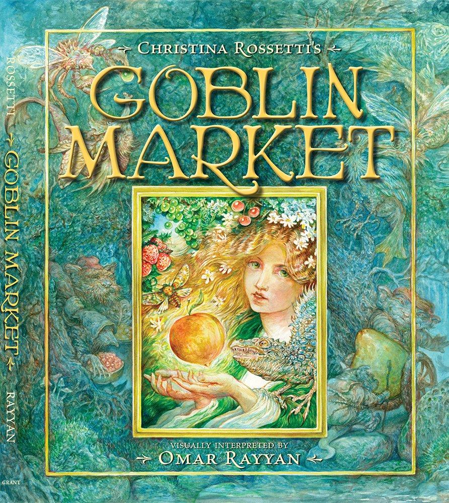Goblin Market Christina Rossetti Omar Rayyan Charles Vess
