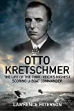 Otto Kretschmer: The Life of Germany's Highest Scoring U-boat Commander